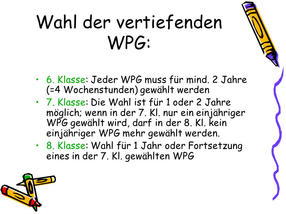 Wahl der vertiefenden WPG: 6. Klasse: Jeder WPG muss für mind.