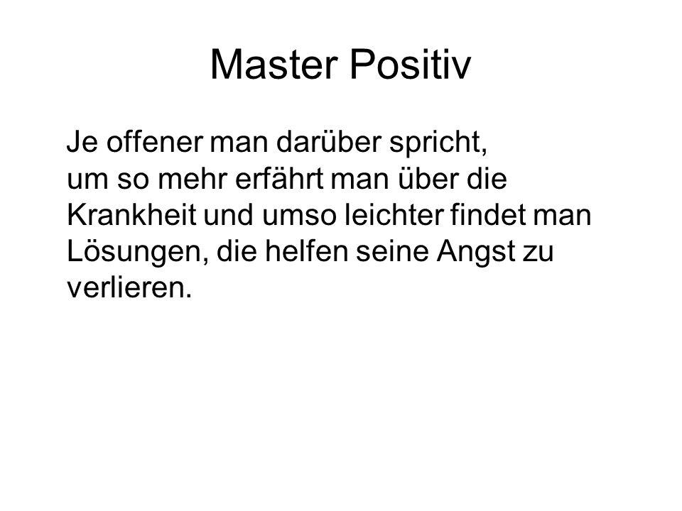 Master Positiv Je offener man darüber spricht, um so mehr erfährt man über die Krankheit und umso leichter findet man Lösungen, die helfen seine Angst