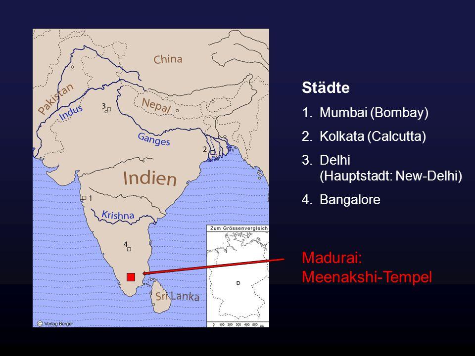 Städte 1.Mumbai (Bombay) 2.Kolkata (Calcutta) 3.Delhi (Hauptstadt: New-Delhi) 4.Bangalore Madurai: Meenakshi-Tempel
