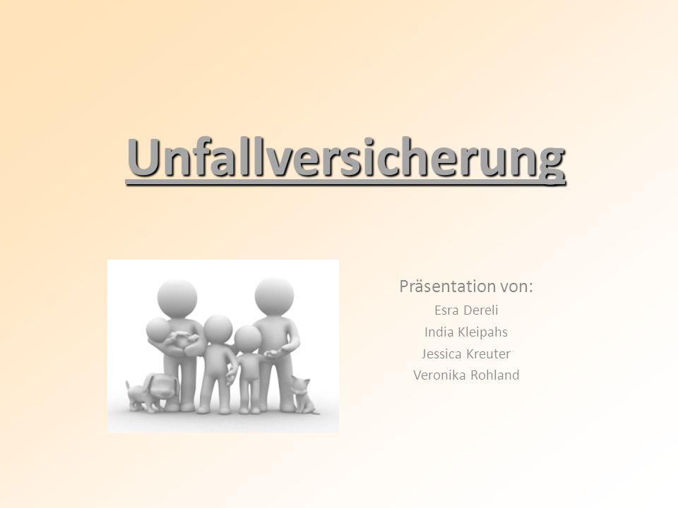 Unfallversicherung Präsentation von: Esra Dereli India Kleipahs Jessica Kreuter Veronika Rohland