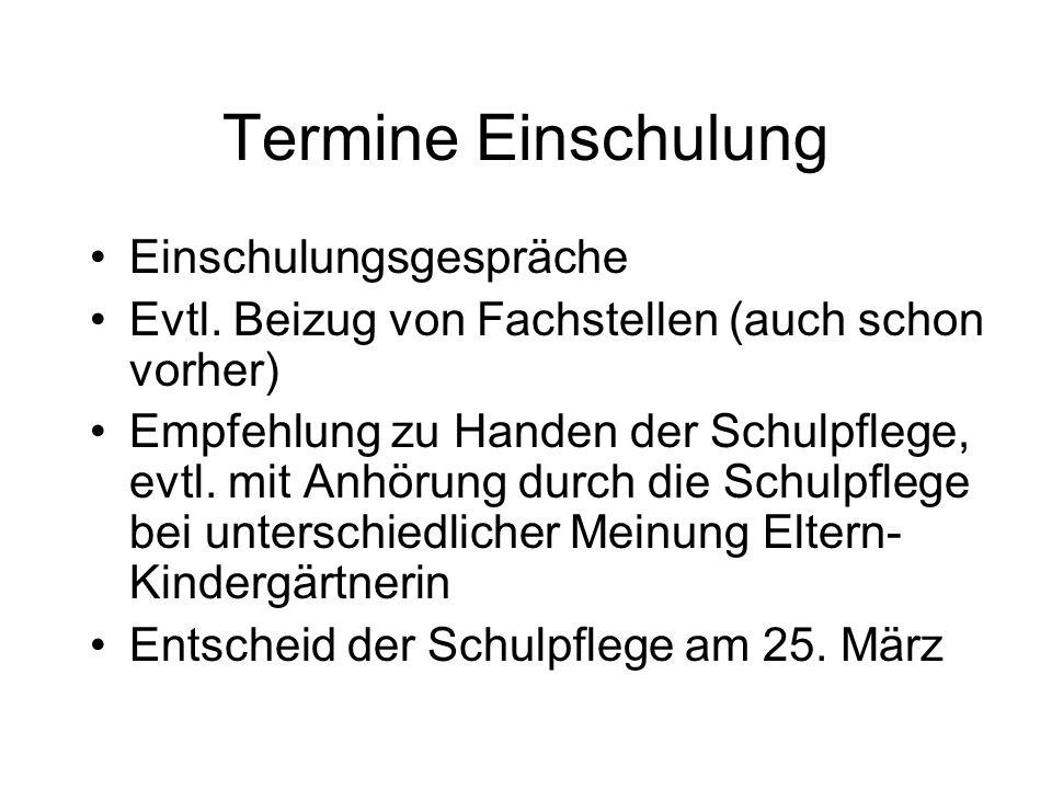 Termine Einschulung Einschulungsgespräche Evtl. Beizug von Fachstellen (auch schon vorher) Empfehlung zu Handen der Schulpflege, evtl. mit Anhörung du