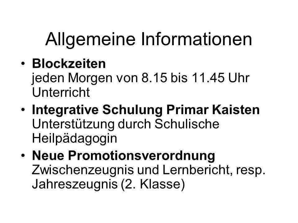 Allgemeine Informationen Blockzeiten jeden Morgen von 8.15 bis 11.45 Uhr Unterricht Integrative Schulung Primar Kaisten Unterstützung durch Schulische Heilpädagogin Neue Promotionsverordnung Zwischenzeugnis und Lernbericht, resp.
