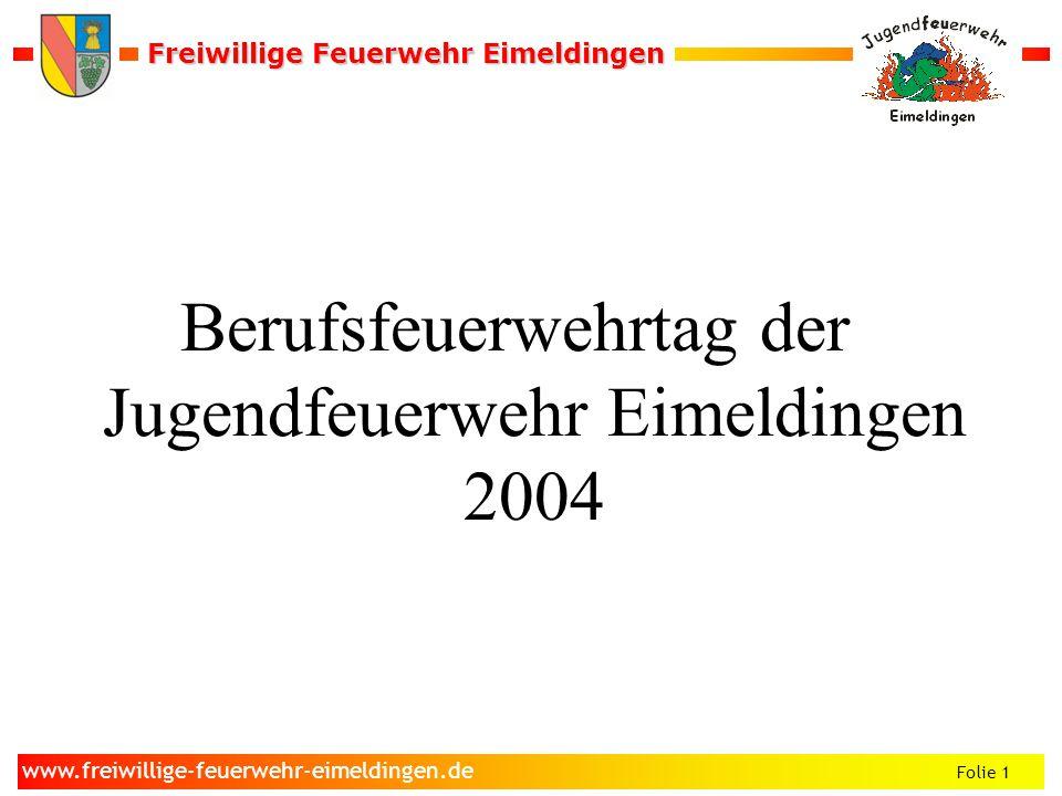 Freiwillige Feuerwehr Eimeldingen Freiwillige Feuerwehr Eimeldingen Folie 1 www.freiwillige-feuerwehr-eimeldingen.de Berufsfeuerwehrtag der Jugendfeuerwehr Eimeldingen 2004