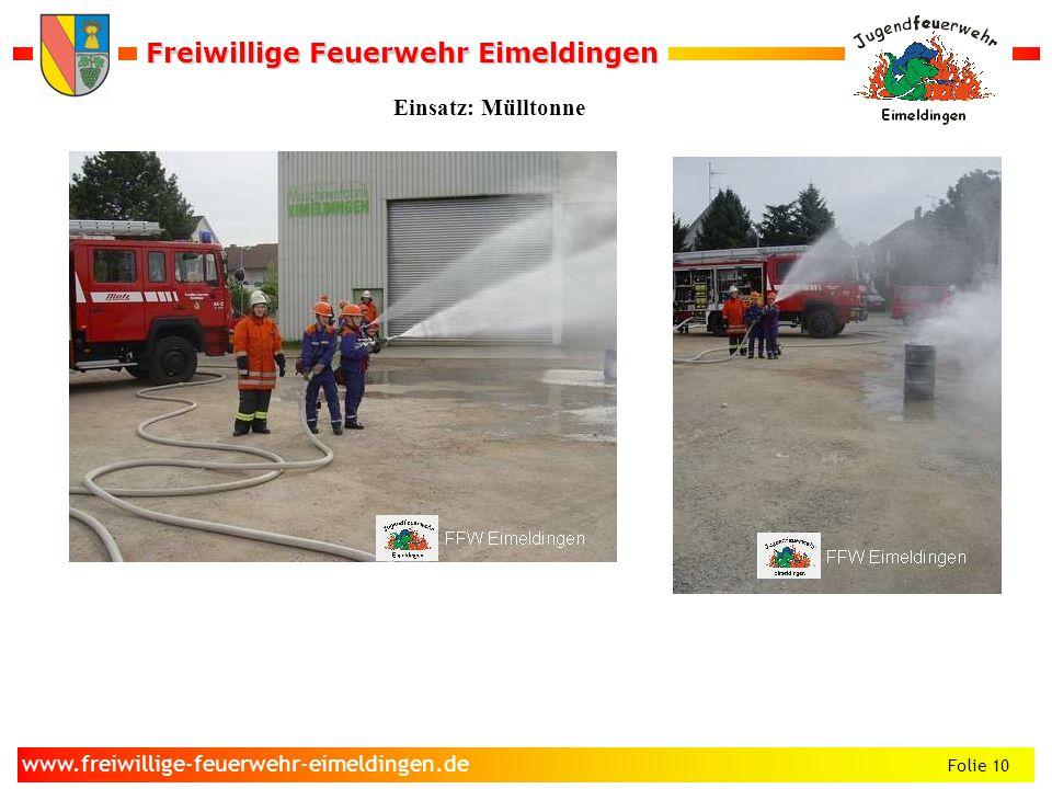 Freiwillige Feuerwehr Eimeldingen Freiwillige Feuerwehr Eimeldingen Folie 10 www.freiwillige-feuerwehr-eimeldingen.de Einsatz: Mülltonne