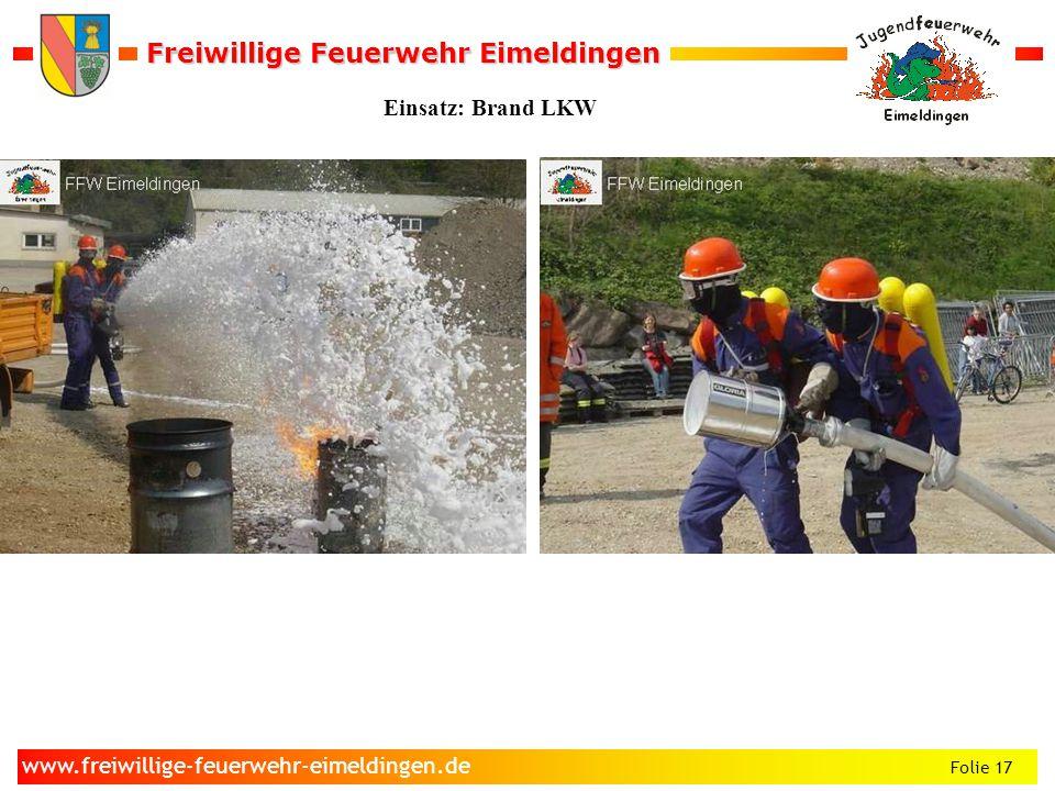 Freiwillige Feuerwehr Eimeldingen Freiwillige Feuerwehr Eimeldingen Folie 17 www.freiwillige-feuerwehr-eimeldingen.de Einsatz: Brand LKW