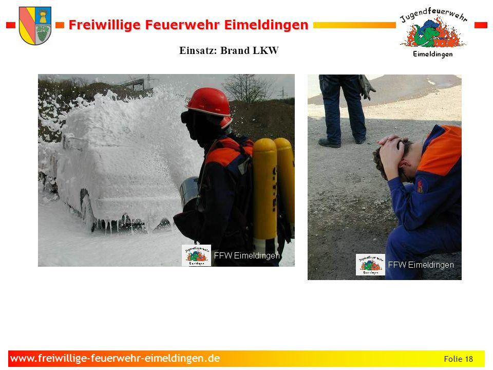 Freiwillige Feuerwehr Eimeldingen Freiwillige Feuerwehr Eimeldingen Folie 18 www.freiwillige-feuerwehr-eimeldingen.de Einsatz: Brand LKW