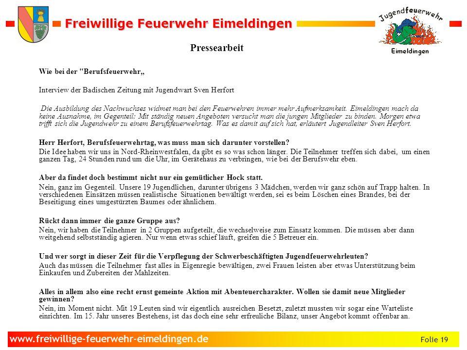 Freiwillige Feuerwehr Eimeldingen Freiwillige Feuerwehr Eimeldingen Folie 19 www.freiwillige-feuerwehr-eimeldingen.de Pressearbeit Wie bei der