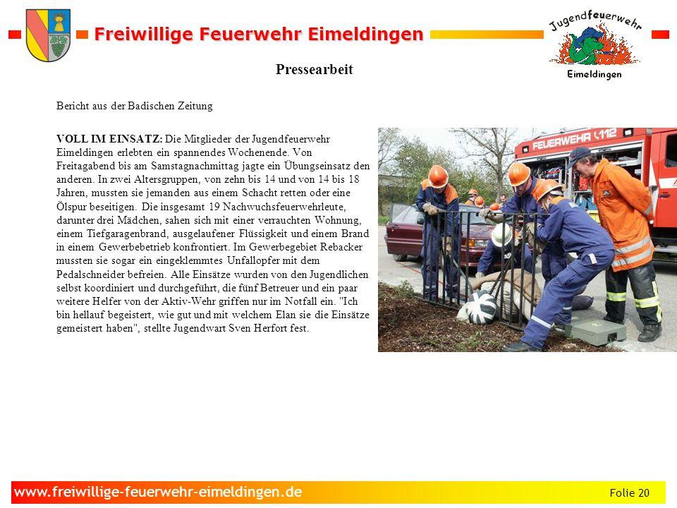 Freiwillige Feuerwehr Eimeldingen Freiwillige Feuerwehr Eimeldingen Folie 20 www.freiwillige-feuerwehr-eimeldingen.de Pressearbeit Bericht aus der Bad