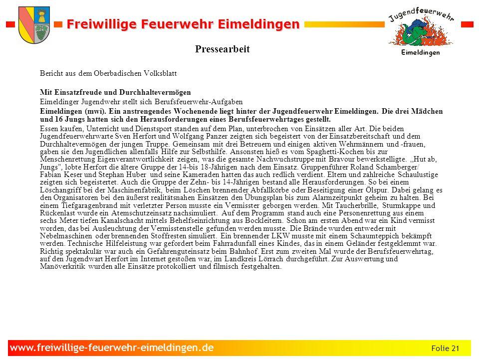 Freiwillige Feuerwehr Eimeldingen Freiwillige Feuerwehr Eimeldingen Folie 21 www.freiwillige-feuerwehr-eimeldingen.de Pressearbeit Bericht aus dem Obe