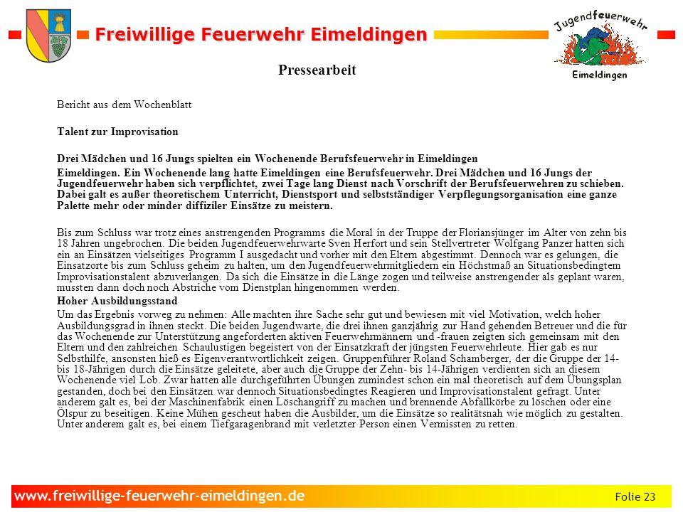 Freiwillige Feuerwehr Eimeldingen Freiwillige Feuerwehr Eimeldingen Folie 23 www.freiwillige-feuerwehr-eimeldingen.de Pressearbeit Bericht aus dem Woc