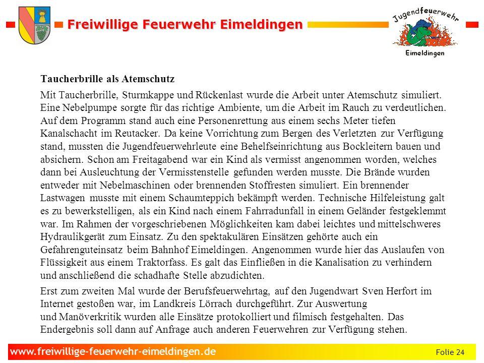 Freiwillige Feuerwehr Eimeldingen Freiwillige Feuerwehr Eimeldingen Folie 24 www.freiwillige-feuerwehr-eimeldingen.de Taucherbrille als Atemschutz Mit