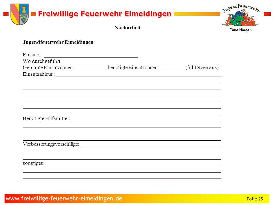 Freiwillige Feuerwehr Eimeldingen Freiwillige Feuerwehr Eimeldingen Folie 25 www.freiwillige-feuerwehr-eimeldingen.de Nacharbeit Jugendfeuerwehr Eimel