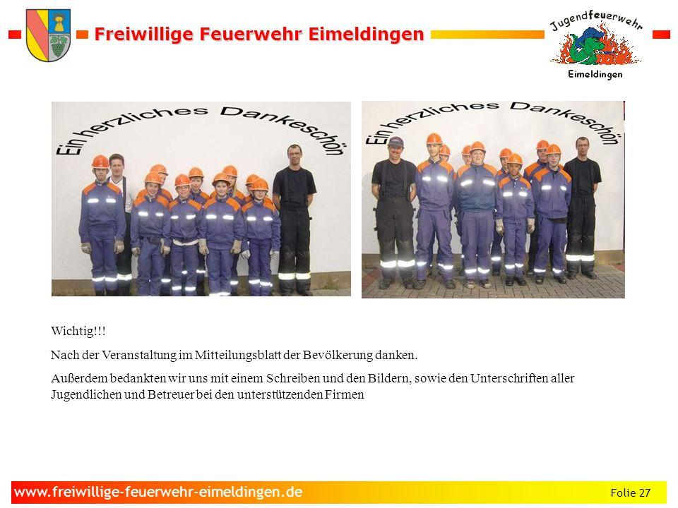 Freiwillige Feuerwehr Eimeldingen Freiwillige Feuerwehr Eimeldingen Folie 27 www.freiwillige-feuerwehr-eimeldingen.de Wichtig!!.