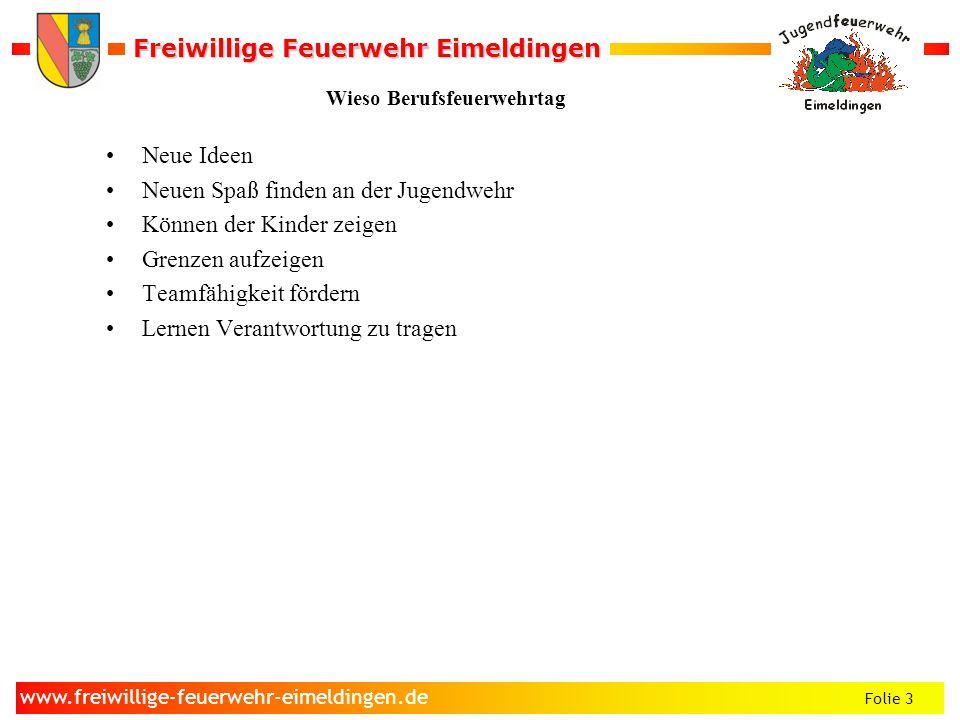 Freiwillige Feuerwehr Eimeldingen Freiwillige Feuerwehr Eimeldingen Folie 3 www.freiwillige-feuerwehr-eimeldingen.de Wieso Berufsfeuerwehrtag Neue Ide