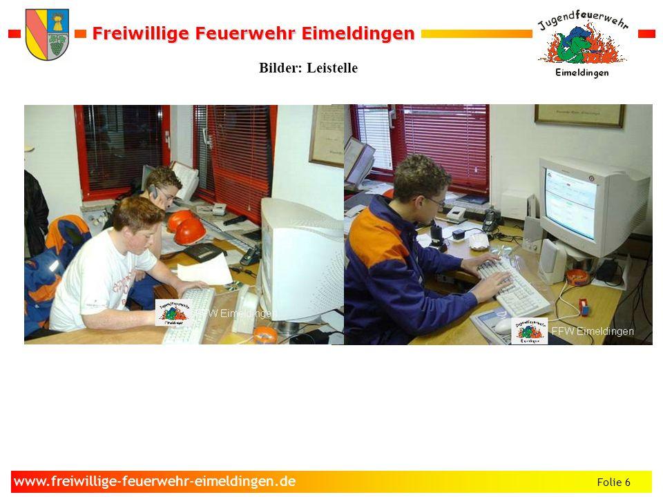 Freiwillige Feuerwehr Eimeldingen Freiwillige Feuerwehr Eimeldingen Folie 6 www.freiwillige-feuerwehr-eimeldingen.de Bilder: Leistelle