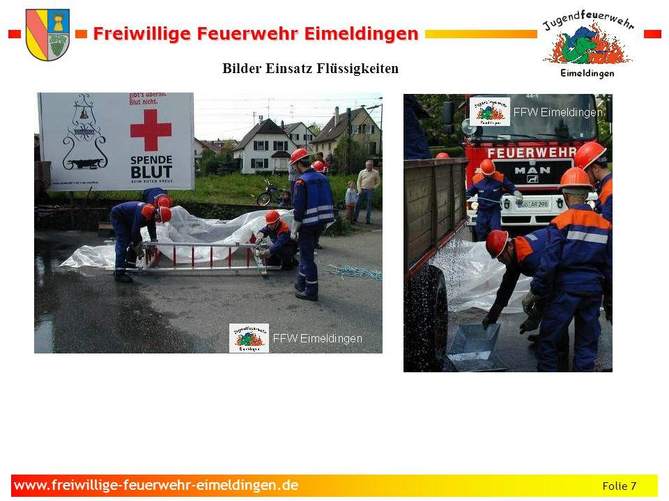 Freiwillige Feuerwehr Eimeldingen Freiwillige Feuerwehr Eimeldingen Folie 7 www.freiwillige-feuerwehr-eimeldingen.de Bilder Einsatz Flüssigkeiten