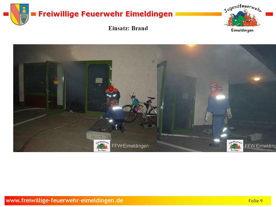 Freiwillige Feuerwehr Eimeldingen Freiwillige Feuerwehr Eimeldingen Folie 9 www.freiwillige-feuerwehr-eimeldingen.de Einsatz: Brand
