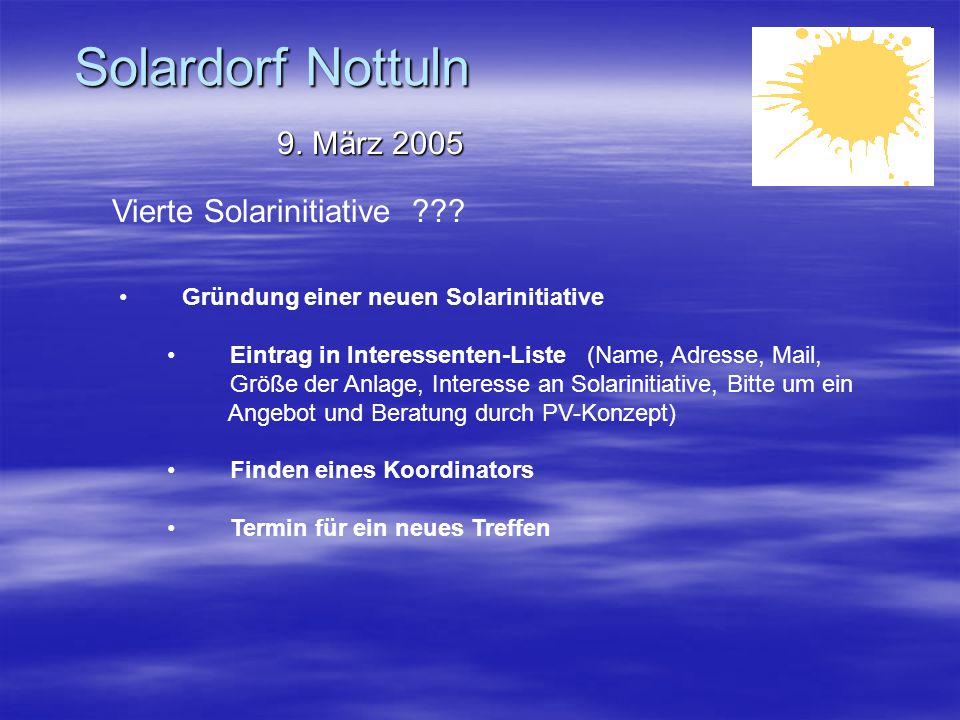 Solardorf Nottuln 9. März 2005 Vierte Solarinitiative ??? Gründung einer neuen Solarinitiative Eintrag in Interessenten-Liste (Name, Adresse, Mail, Gr