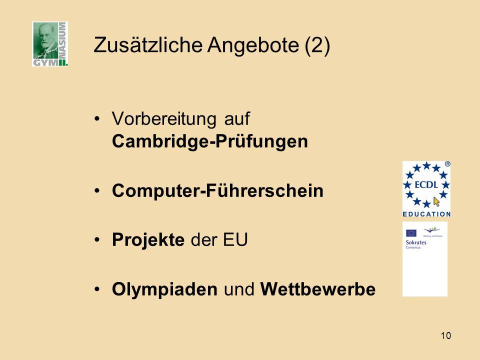 10 Zusätzliche Angebote (2) Vorbereitung auf Cambridge-Prüfungen Computer-Führerschein Projekte der EU Olympiaden und Wettbewerbe