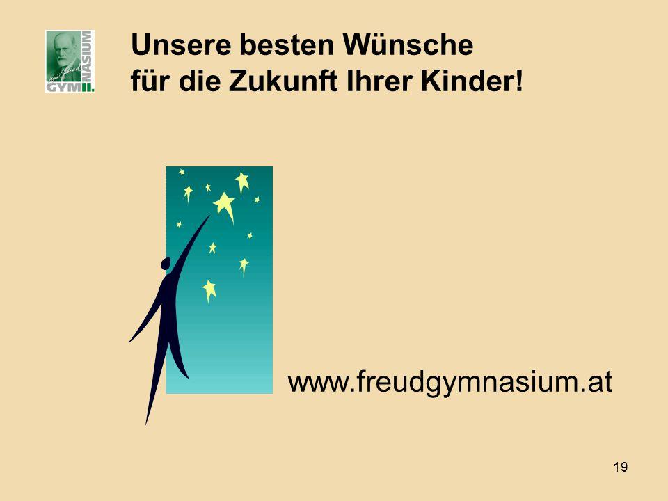 19 Unsere besten Wünsche für die Zukunft Ihrer Kinder! www.freudgymnasium.at