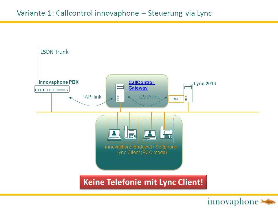 innovaphone PBX CallControl Gateway TAPI link RCC CSTA link Lync 2013 innovaphone Endgerät / Softphone Lync Client (RCC mode) ISDN Trunk Variante 1: C