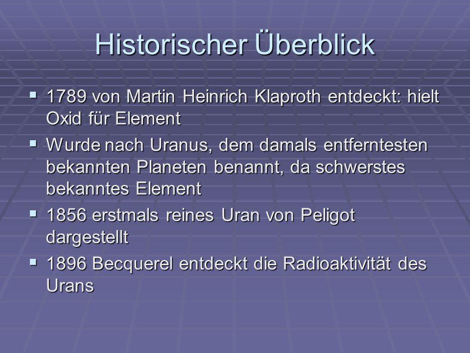 Historischer Überblick 1789 von Martin Heinrich Klaproth entdeckt: hielt Oxid für Element 1789 von Martin Heinrich Klaproth entdeckt: hielt Oxid für E