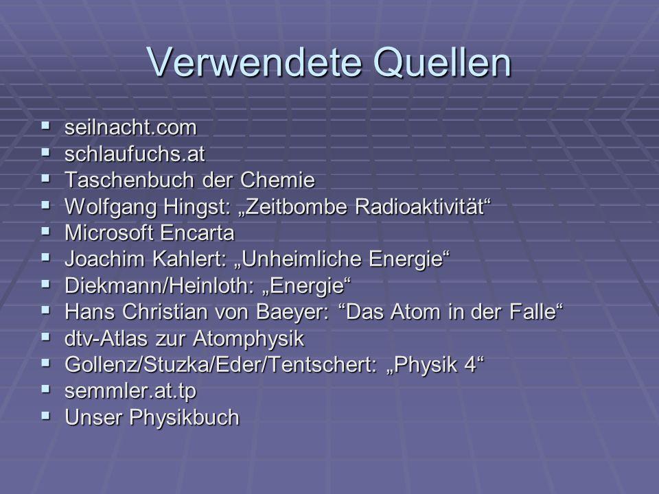 Verwendete Quellen seilnacht.com seilnacht.com schlaufuchs.at schlaufuchs.at Taschenbuch der Chemie Taschenbuch der Chemie Wolfgang Hingst: Zeitbombe