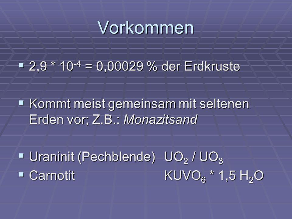 Vorkommen 2,9 * 10 -4 = 0,00029 % der Erdkruste 2,9 * 10 -4 = 0,00029 % der Erdkruste Kommt meist gemeinsam mit seltenen Erden vor; Z.B.: Monazitsand