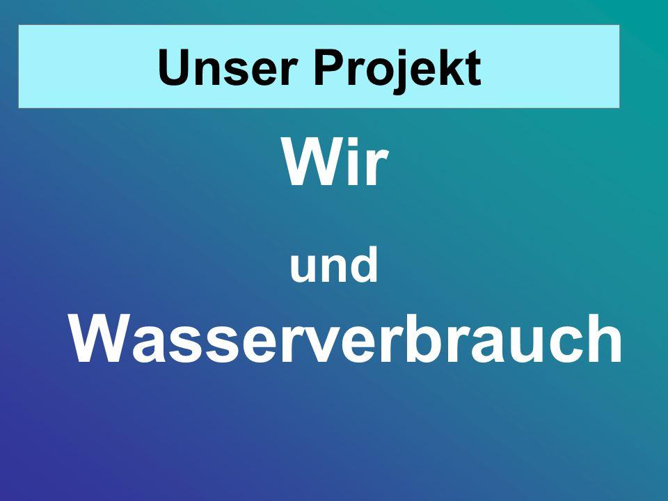 Unser Projekt Wir und Wasserverbrauch