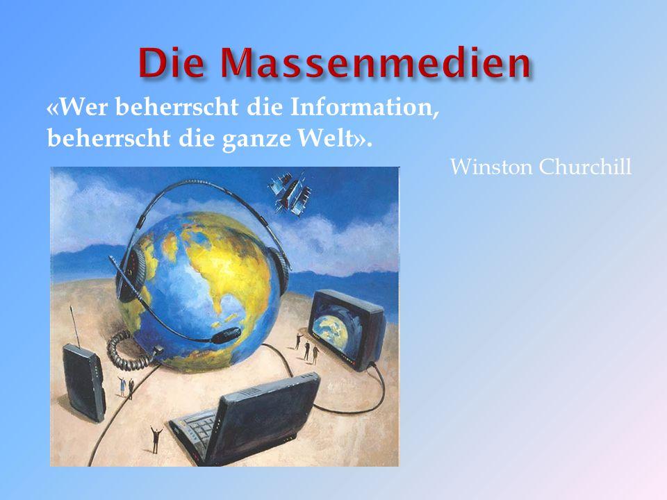 «Wer beherrscht die Information, beherrscht die ganze Welt». Winston Churchill