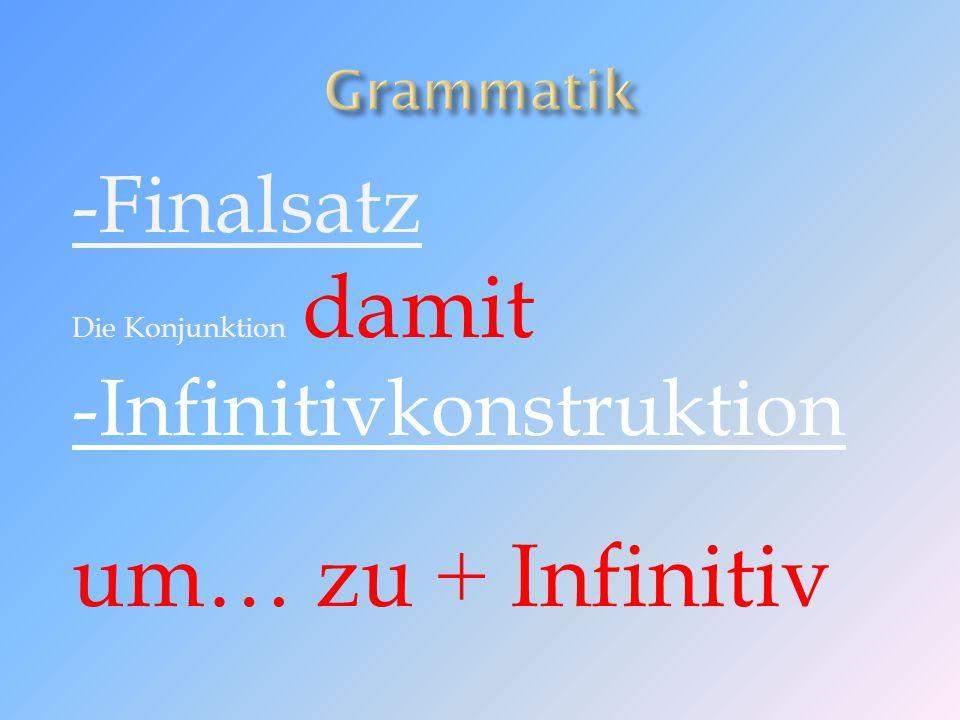 -Finalsatz Die Konjunktion damit -Infinitivkonstruktion um… zu + Infinitiv