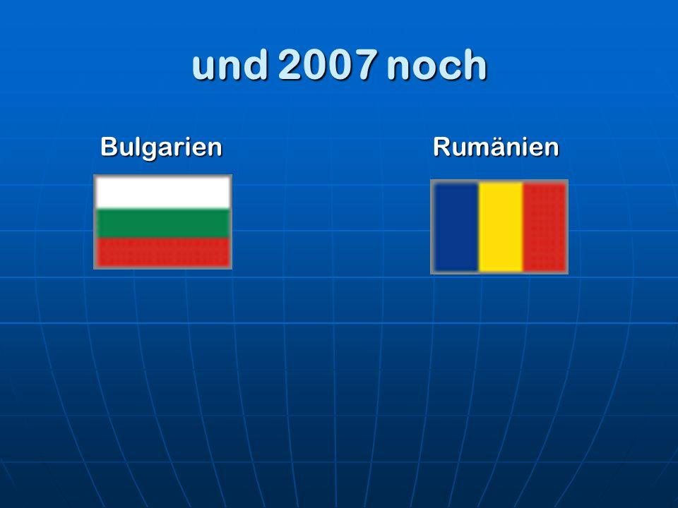 und 2007 noch BulgarienRumänien
