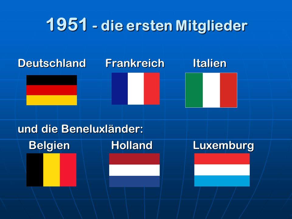 1951 - die ersten Mitglieder DeutschlandFrankreichItalien und die Beneluxländer: Belgien HollandLuxemburg