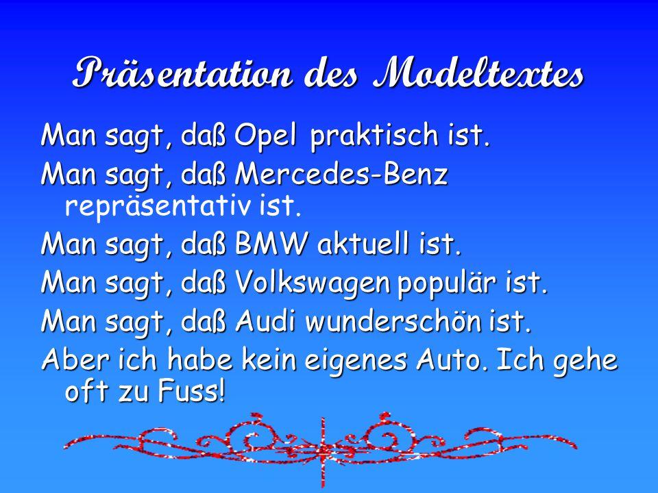 Präsentation des Modeltextes Man sagt, daß Opel praktisch ist. Man sagt, daß Mercedes-Benz repräsentativ ist. Man sagt, daß BMW aktuell ist. Man sagt,