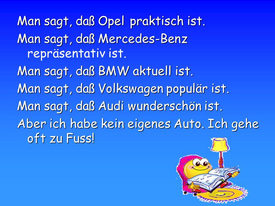 Man sagt, daß Opel praktisch ist. Man sagt, daß Mercedes-Benz repräsentativ ist. Man sagt, daß BMW aktuell ist. Man sagt, daß Volkswagen populär ist.