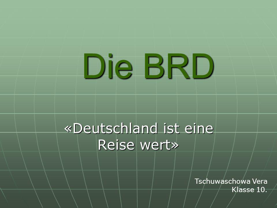Die BRD «Deutschland ist eine Reise wert» Tschuwaschowa Vera Klasse 10.