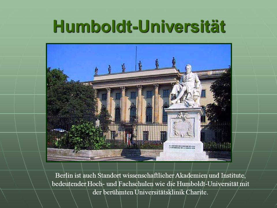 Humboldt-Universität Berlin ist auch Standort wissenschaftlicher Akademien und Institute, bedeutender Hoch- und Fachschulen wie die Humboldt-Universität mit der berühmten Universitätsklinik Charite.
