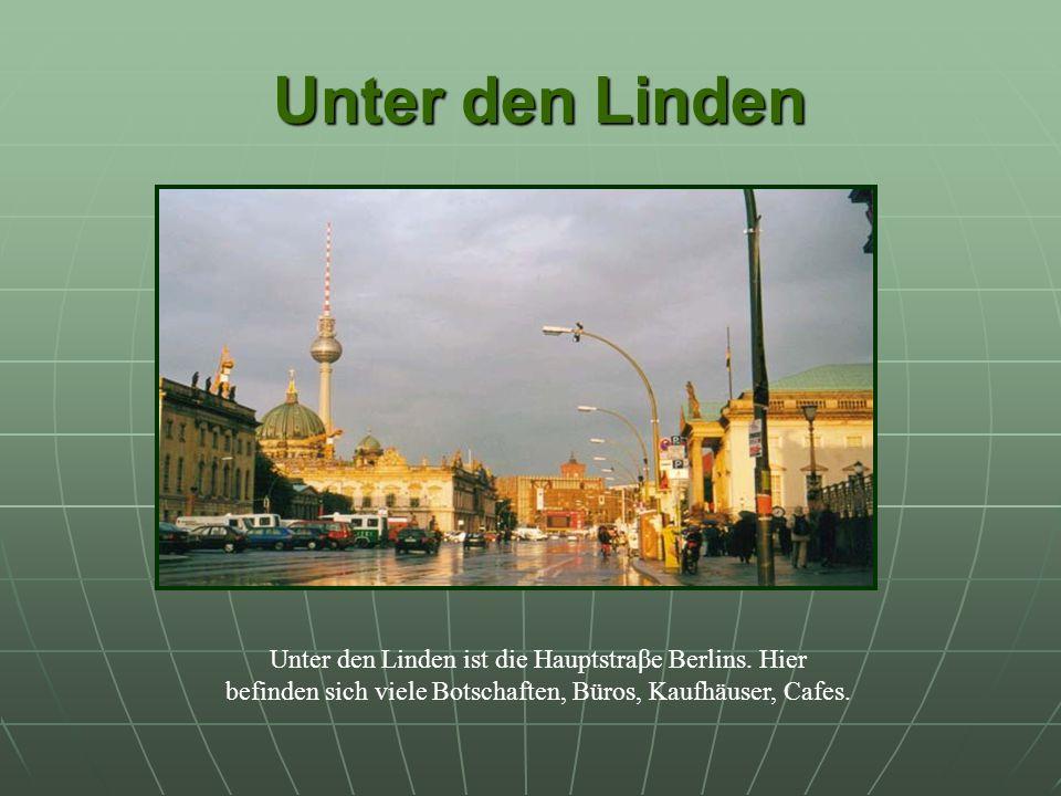 Unter den Linden Unter den Linden Unter den Linden ist die Hauptstraβe Berlins.