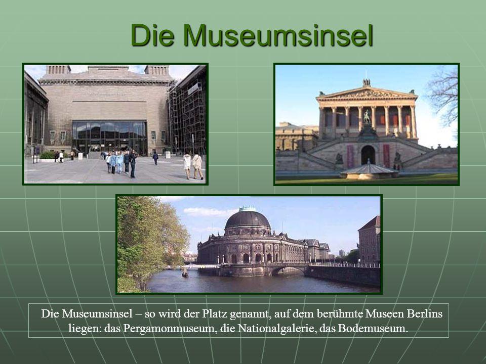 Die Museumsinsel Die Museumsinsel Die Museumsinsel – so wird der Platz genannt, auf dem berühmte Museen Berlins liegen: das Pergamonmuseum, die Nationalgalerie, das Bodemuseum.