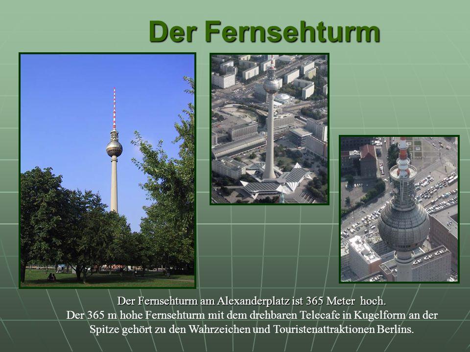 Der Fernsehturm Der Fernsehturm Der Fernsehturm am Alexanderplatz ist 365 Meter hoch.