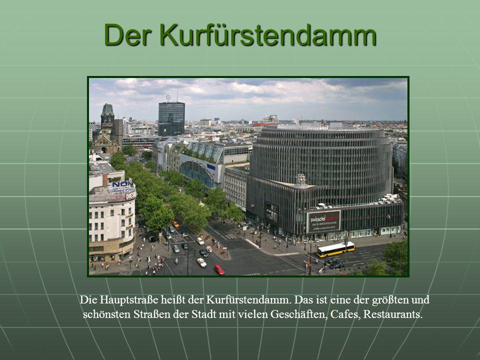 Der Kurfürstendamm Die Hauptstraße heißt der Kurfürstendamm.