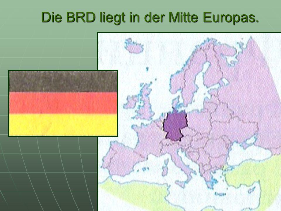 Die BRD liegt in der Mitte Europas.