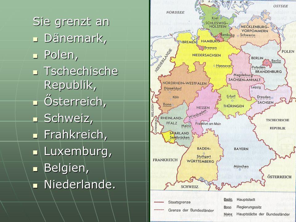 Sie grenzt an Dänemark, Polen, Tschechische Republik, Ősterreich, Schweiz, Frahkreich, Luxemburg, Belgien, Niederlande.