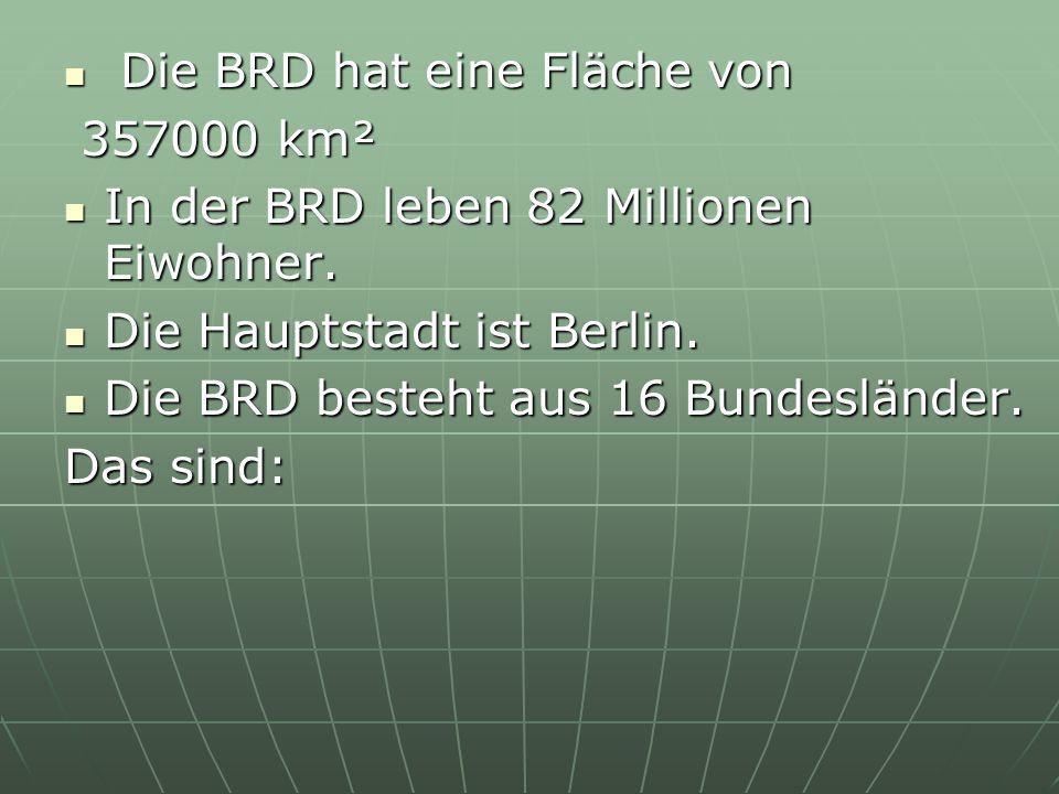 Die BRD hat eine Fläche von Die BRD hat eine Fläche von 357000 km² 357000 km² In der BRD leben 82 Millionen Eiwohner.