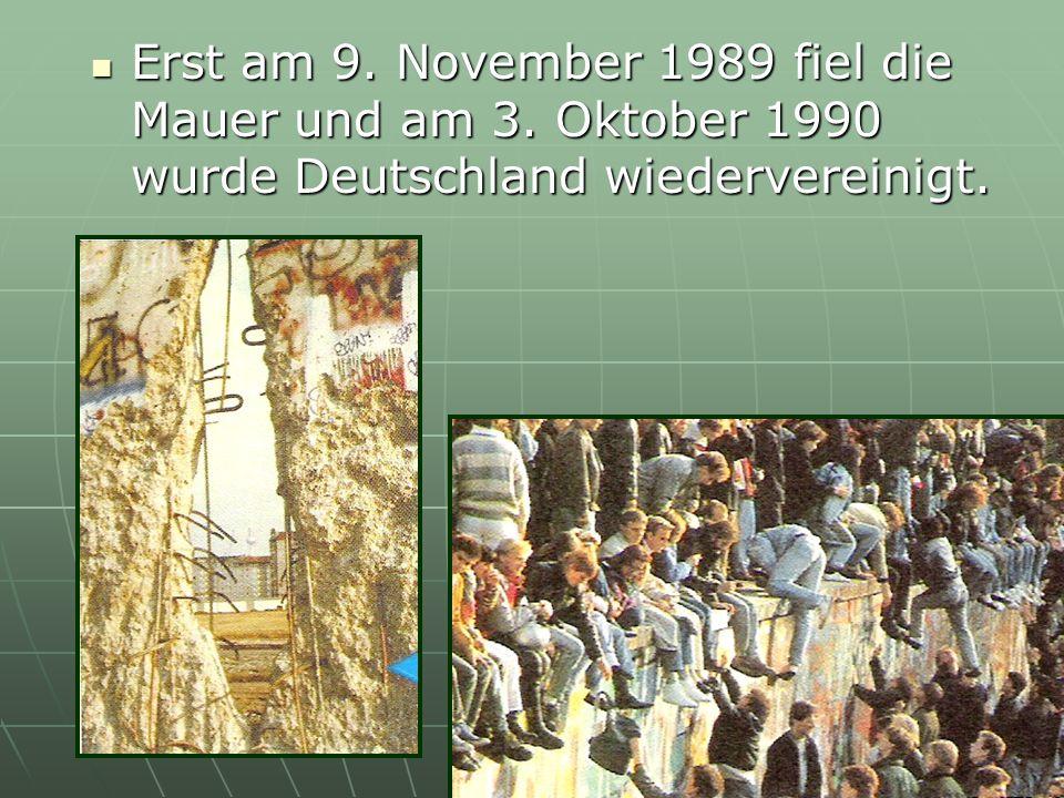 Erst am 9. November 1989 fiel die Mauer und am 3. Oktober 1990 wurde Deutschland wiedervereinigt.