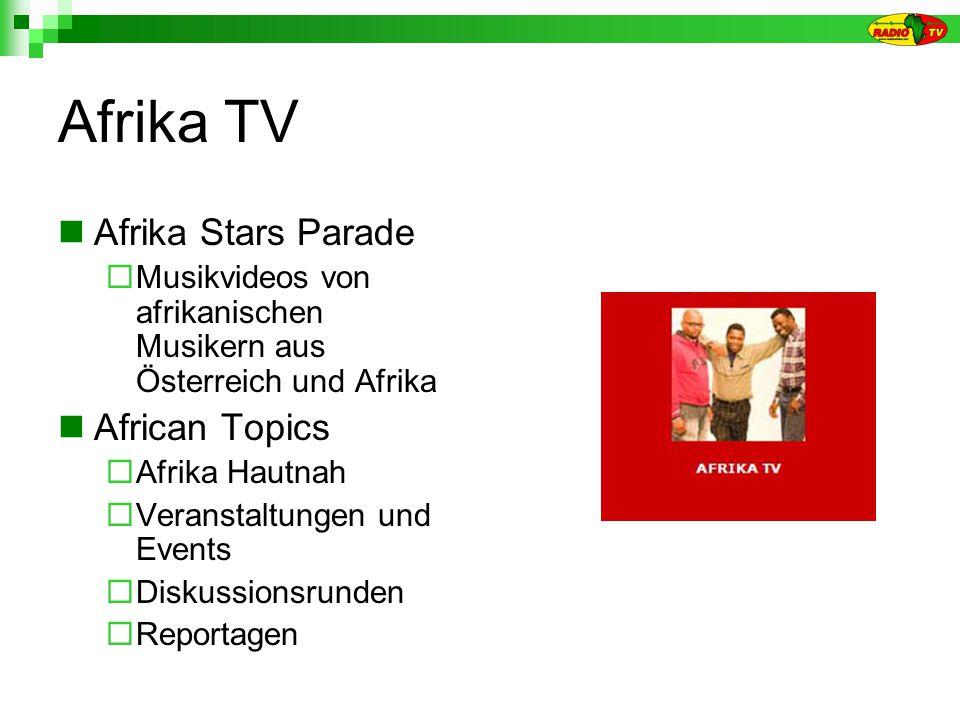 Afrika TV Afrika Stars Parade Musikvideos von afrikanischen Musikern aus Österreich und Afrika African Topics Afrika Hautnah Veranstaltungen und Events Diskussionsrunden Reportagen