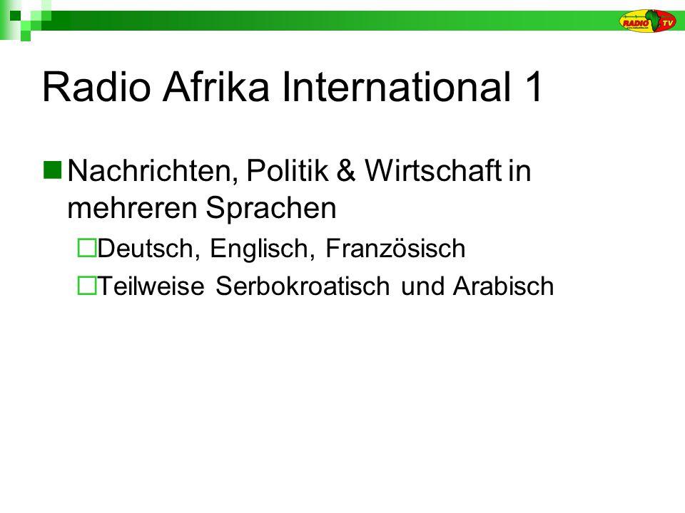 Radio Afrika International 1 Nachrichten, Politik & Wirtschaft in mehreren Sprachen Deutsch, Englisch, Französisch Teilweise Serbokroatisch und Arabisch
