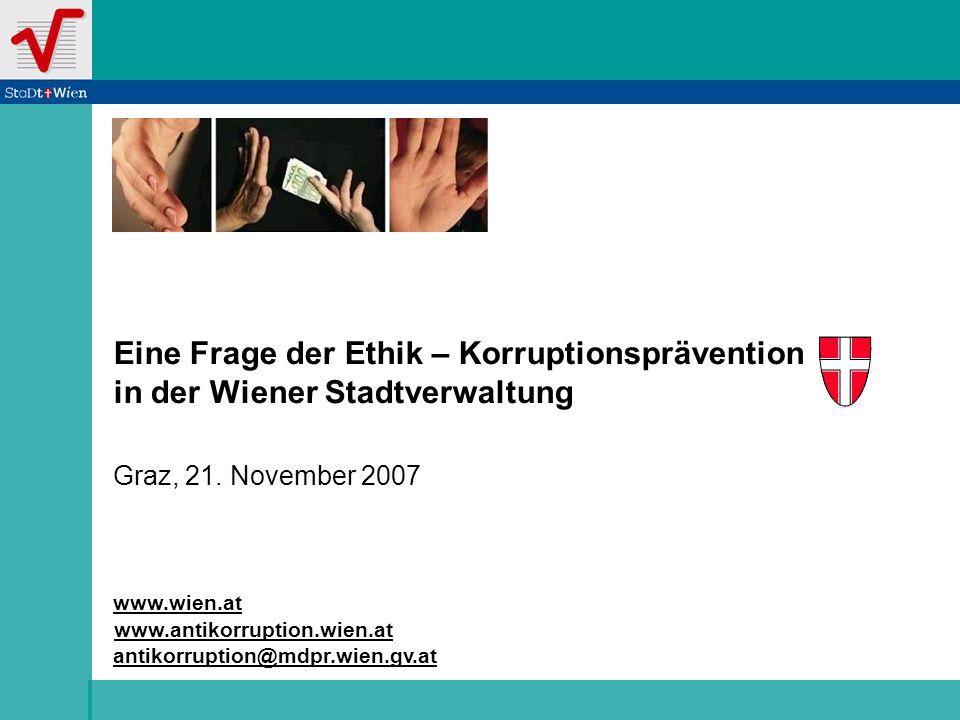 www.antikorruption.wien.at Eine Frage der Ethik – Korruptionsprävention in der Wiener Stadtverwaltung Titelfolie www.wien.at Graz, 21.