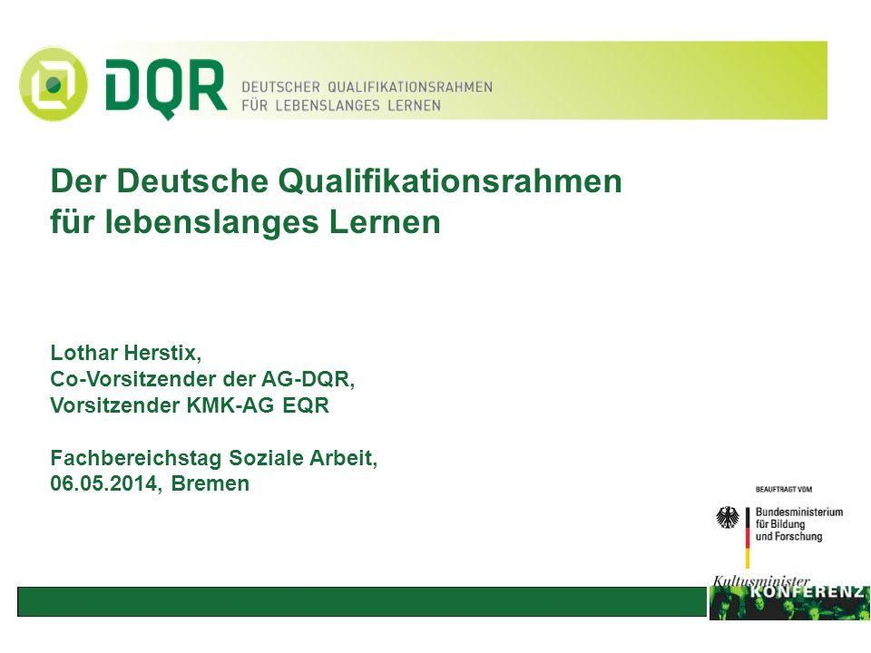 Der Deutsche Qualifikationsrahmen für lebenslanges Lernen Lothar Herstix, Co-Vorsitzender der AG-DQR, Vorsitzender KMK-AG EQR Fachbereichstag Soziale