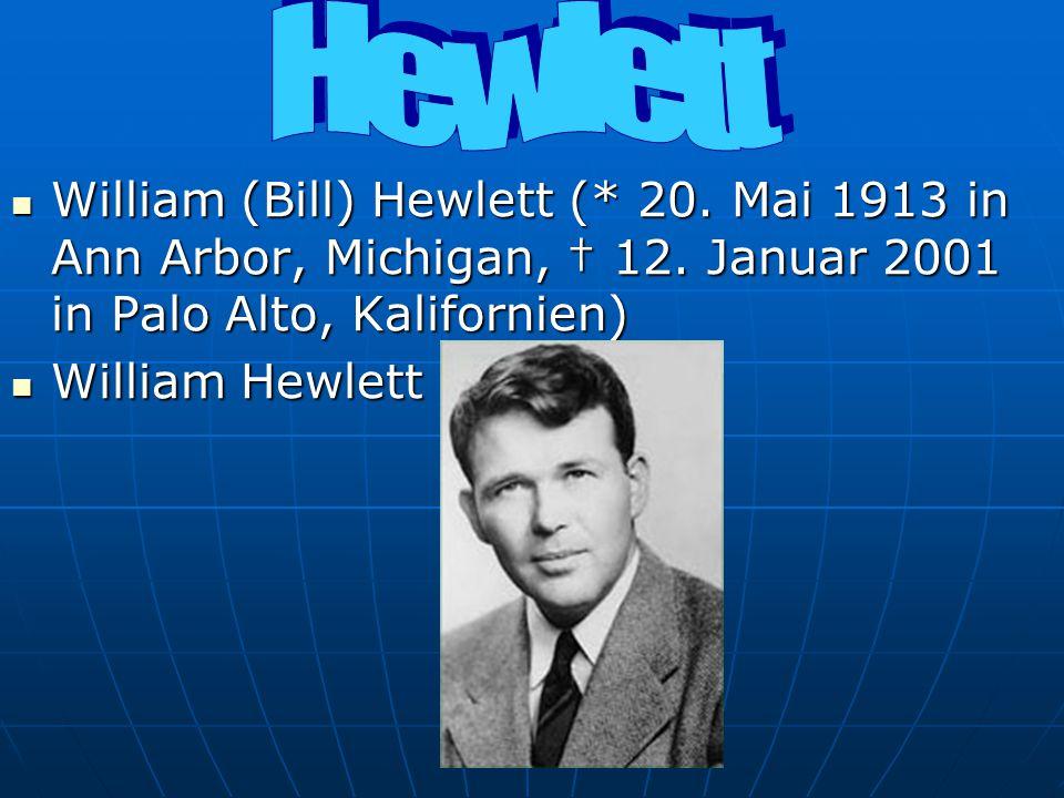 William (Bill) Hewlett (* 20. Mai 1913 in Ann Arbor, Michigan, 12. Januar 2001 in Palo Alto, Kalifornien) William (Bill) Hewlett (* 20. Mai 1913 in An